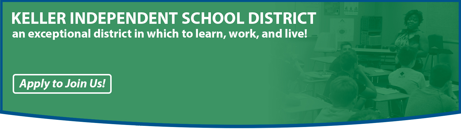 "Header: ""Keller Independent School District. An exceptional district in which to learn, work, and live! Apply to Join us!"