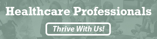 Healthcare Professionals: Thrive With Us!